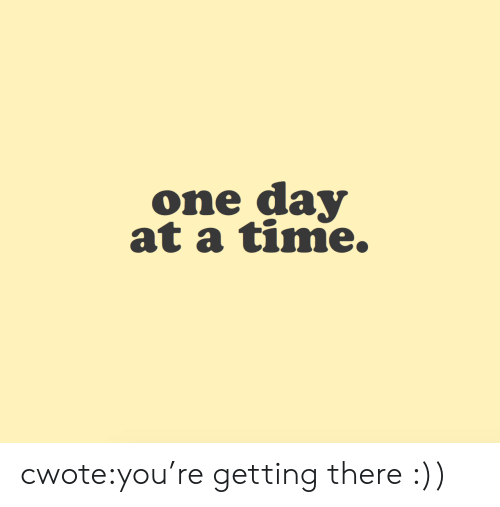 Target, Tumblr, and Blog: one day  at a time. cwote:you're getting there :))