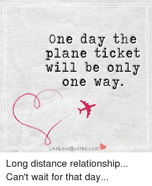 long distance relationship: One day the  plane ticket  will be only  one wa y  LikeLoveQuotes.com휄 Long distance relationship... Can't wait for that day...