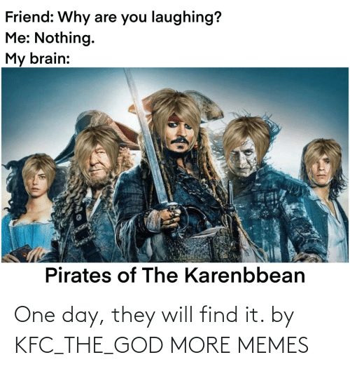 kfc: One day, they will find it. by KFC_THE_GOD MORE MEMES