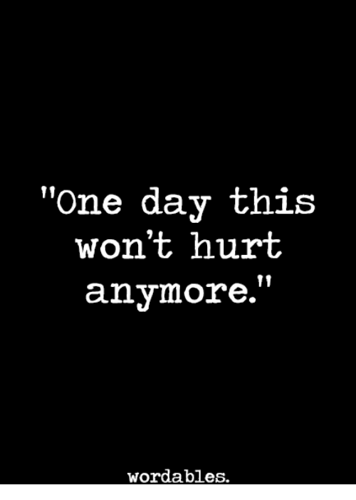 """Hurtfully: """"One day this  won't hurt  anymore.""""  wordables."""