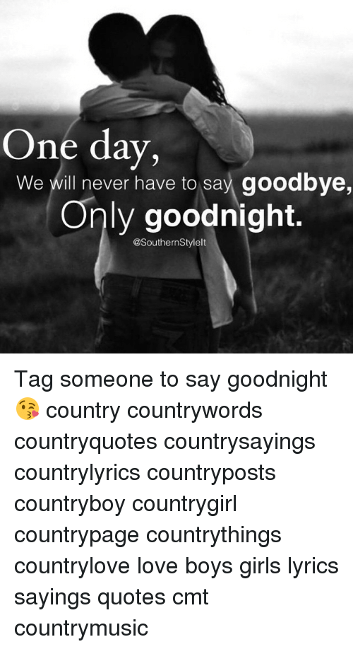One Day We Will Never Have to Say Goodbye Only Goodnight Tag ...