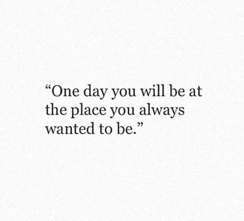 "Wanted, One, and One Day: ""One day you will be at  the place you always  wanted to be.""  02"