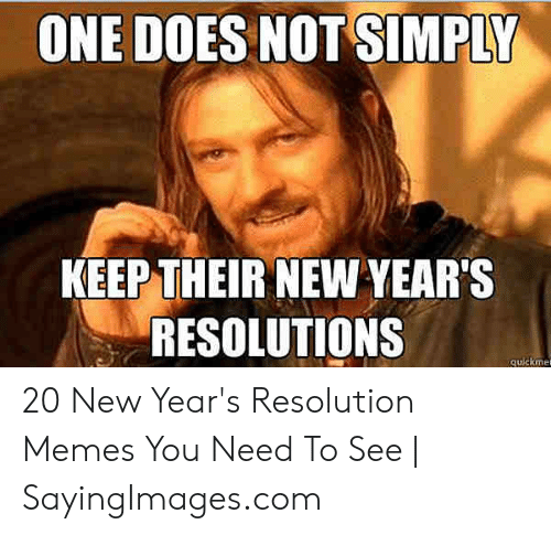 Resolution Memes: ONE DOES NOT SIMPLY  KEEP THEIR NEW YEAR'S  RESOLUTIONS  quckme 20 New Year's Resolution Memes You Need To See | SayingImages.com