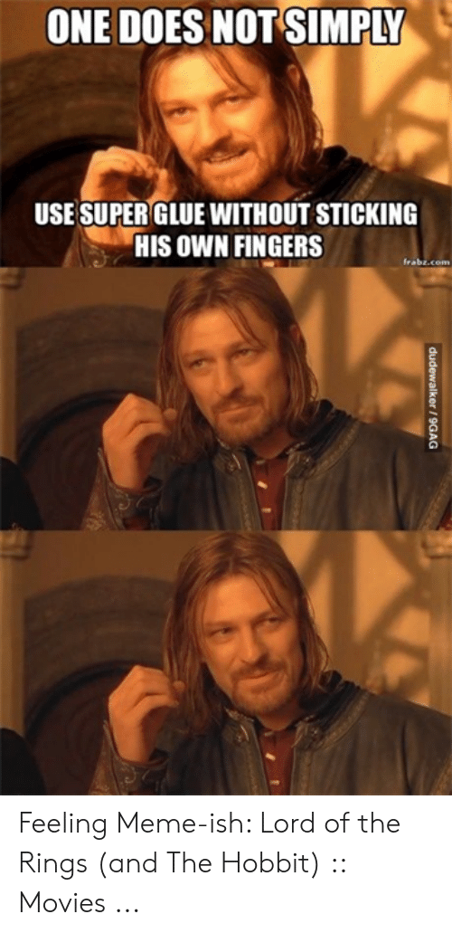 Funny Lord Of The Rings: ONE DOES NOT SIMPLY  USESUPERGLUE WITHOUT STICKING  HIS OWN FINGERS  frabt.com Feeling Meme-ish: Lord of the Rings (and The Hobbit) :: Movies ...