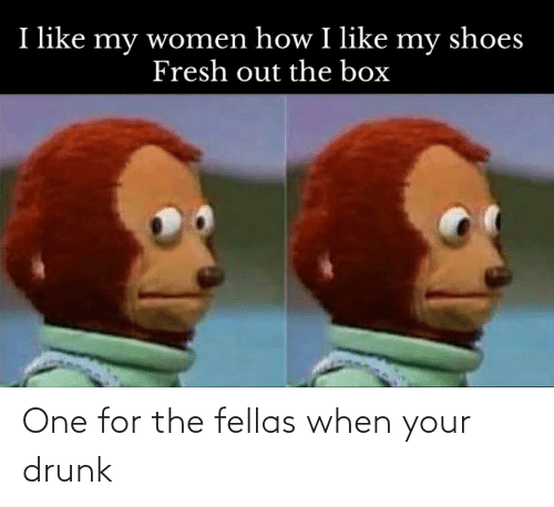Your Drunk: One for the fellas when your drunk