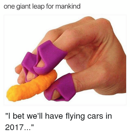 """Cars, I Bet, and Giant: one giant leap for mankind """"I bet we'll have flying cars in 2017..."""""""