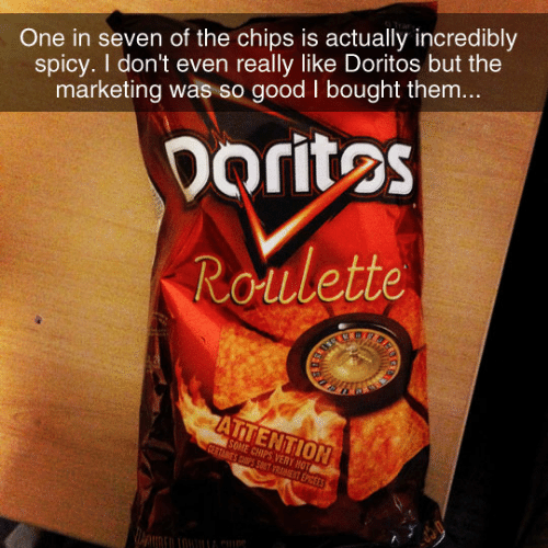 Dank, Good, and Spicy: One in seven of the chips is actually incredibly  spicy. I don't even really like Doritos but the  marketing was so good I bought them...  Doritos  Roulette  ARS  ATTENTION  SOME CHIPS VERY HOT  CERTAINES CSPS SO0T RAENT EPICEES