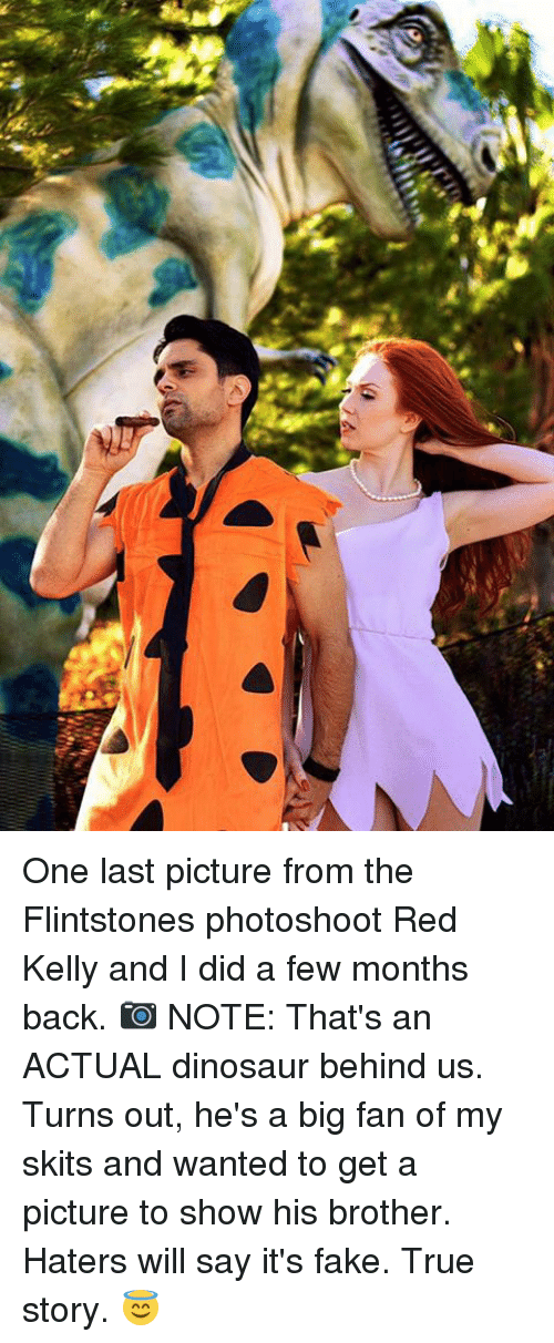 Haterate: One last picture from the Flintstones photoshoot Red Kelly and I did a few months back. 📷 NOTE: That's an ACTUAL dinosaur behind us. Turns out, he's a big fan of my skits and wanted to get a picture to show his brother. Haters will say it's fake. True story. 😇