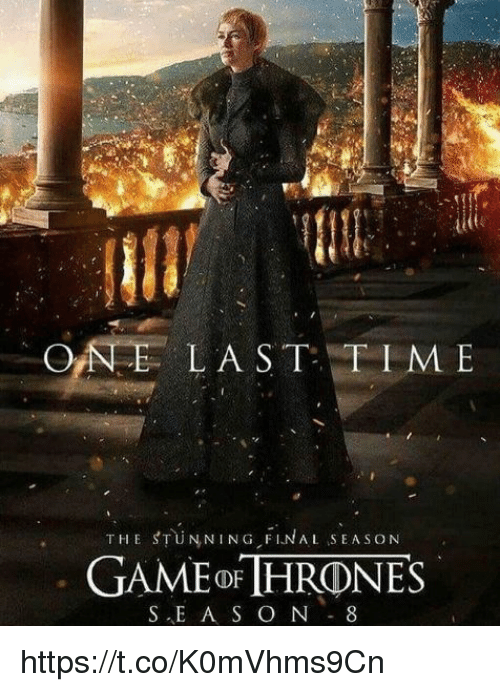 Time, One, and Final: ONE  LAST TIME  THE STUN NING FINAL SEASON  GAMEoF IHRONES  S.、E A S O N-8 https://t.co/K0mVhms9Cn