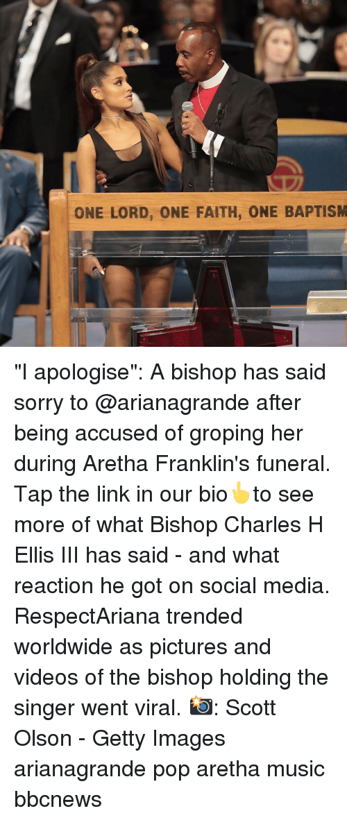 """Memes, Music, and Pop: ONE LORD, ONE FAITH, ONE BAPTISM """"I apologise"""": A bishop has said sorry to @arianagrande after being accused of groping her during Aretha Franklin's funeral. Tap the link in our bio👆to see more of what Bishop Charles H Ellis III has said - and what reaction he got on social media. RespectAriana trended worldwide as pictures and videos of the bishop holding the singer went viral. 📸: Scott Olson - Getty Images arianagrande pop aretha music bbcnews"""