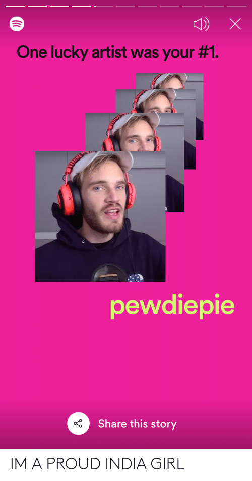 Girl, India, and Proud: One lucky artist was your #1.  pewdiepie  Share this story IM A PROUD INDIA GIRL