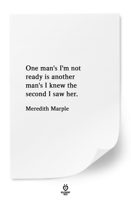 Im Not Ready: One man's I'm not  ready is another  man's I knew the  second I saw her.  Meredith Marple