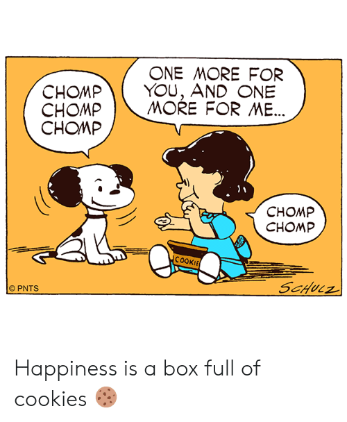 chomp: ONE MORE FOR  CHOMPYOU, AND ONE  CHOMP | MORE FOR ME  CHOMP  CHOMP  CHOMP  COOKI  © PNTS Happiness is a box full of cookies 🍪