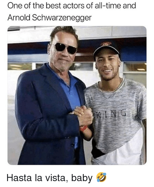 Arnold Schwarzenegger: One of the best actors of all-time and  Arnold Schwarzenegger Hasta la vista, baby 🤣