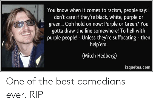 rip: One of the best comedians ever. RIP