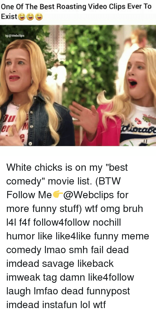 "video clip: One Of The Best Roasting Video Clips Ever To  Exist  lg:@webclips White chicks is on my ""best comedy"" movie list. (BTW Follow Me👉@Webclips for more funny stuff) wtf omg bruh l4l f4f follow4follow nochill humor like like4like funny meme comedy lmao smh fail dead imdead savage likeback imweak tag damn like4follow laugh lmfao dead funnypost imdead instafun lol wtf"