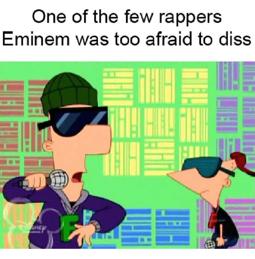 Diss, Eminem, and Rappers: One of the few rapperS  Eminem was too afraid to diss