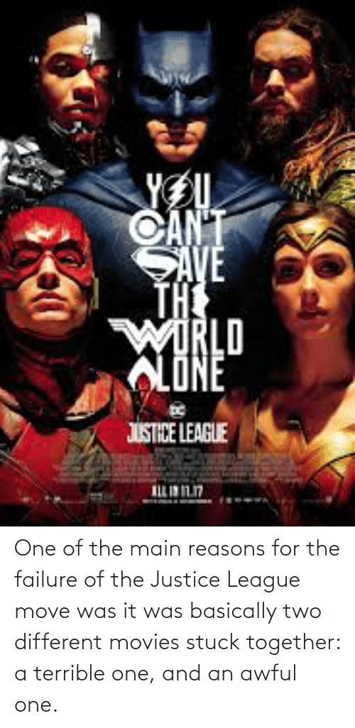 Basically: One of the main reasons for the failure of the Justice League move was it was basically two different movies stuck together: a terrible one, and an awful one.