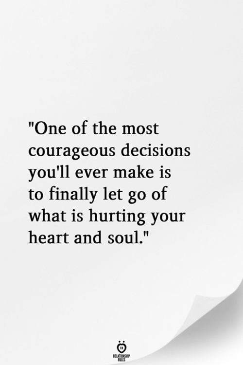 "Courageous: ""One of the most  courageous decisions  vou'll ever make is  to finally let go of  what is hurting your  heart and soul."""