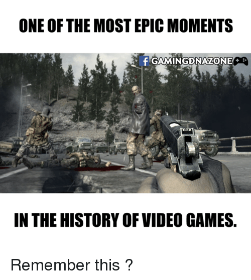 Most Epic: ONE OF THE MOST EPIC MOMENTS  IN THE HISTORY OF VIDEO GAMES. Remember this ?