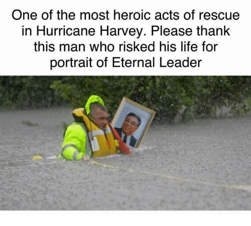 Dank, Life, and Hurricane: One of the most heroic acts of rescue  in Hurricane Harvey. Please thank  this man who risked his life for  portrait of Eternal Leader