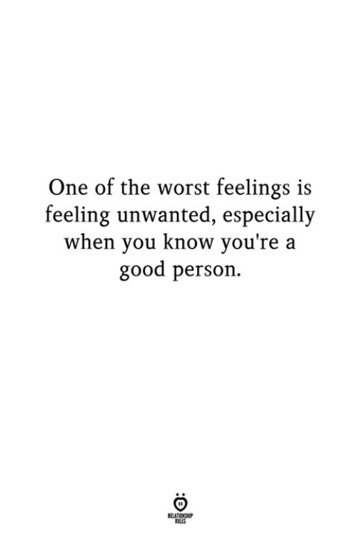 The Worst, Good, and One: One of the worst feelings is  feeling unwanted, especially  when you know you're a  good person.  LES