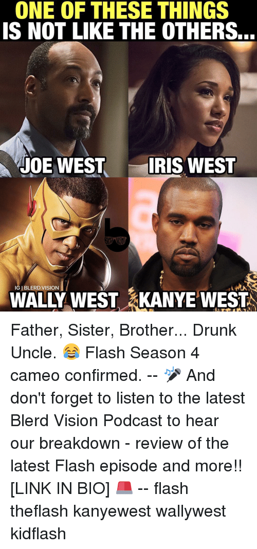 Kanye, Memes, and Vision: ONE OF THESE THINGS  IS NOT LIKE THE OTHERS.  JOE WEST  IRIS WEST  IGIBLERD.VISION  WALY WEST KANYE WEST Father, Sister, Brother... Drunk Uncle. 😂 Flash Season 4 cameo confirmed. -- 🎤 And don't forget to listen to the latest Blerd Vision Podcast to hear our breakdown - review of the latest Flash episode and more!! [LINK IN BIO] 🚨 -- flash theflash kanyewest wallywest kidflash