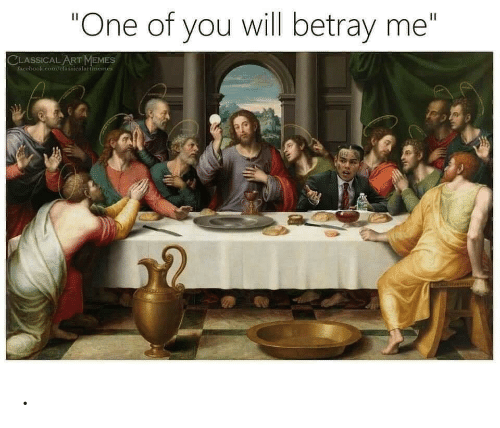 "Memes, Classical Art, and Classical: ""One of you will betray me""  II  CLASSICAL ART MEMES  Pacebook.com/clasiicalartmemes ."