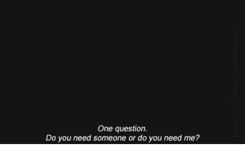 One, You, and Question: One question.  Do you need someone or do you need me?