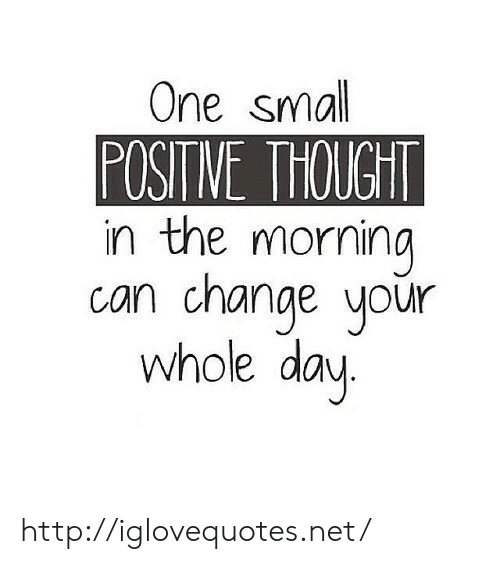 sma: One sma  POSIT NE THOUGHT  in the morning  canchange your  whole day http://iglovequotes.net/