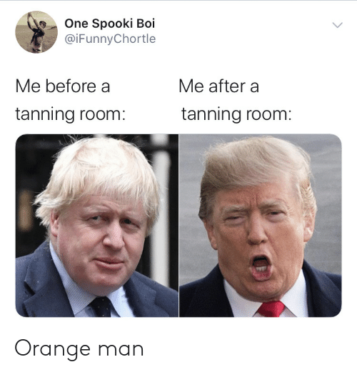 Spooki: One Spooki Boi  @iFunnyChortle  Me before a  Me after a  tanning room:  tanning room: Orange man