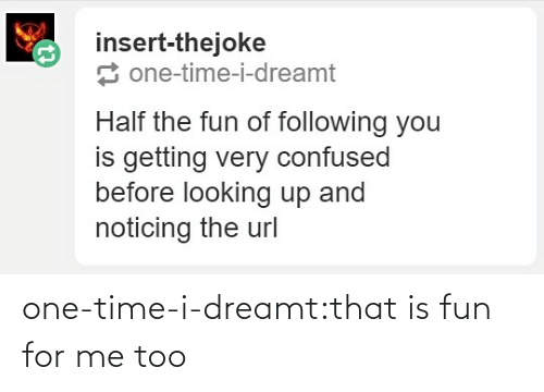 dreamt: one-time-i-dreamt:that is fun for me too