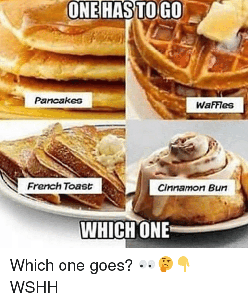 cinnamon bun: ONEHAS  TO  GO  Parcakes  WafFleS  French Toast  Cinnamon Bun  WHICHONE Which one goes? 👀🤔👇 WSHH