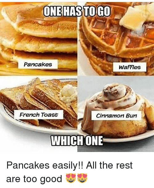 cinnamon bun: ONEHASTOGO  Pancakes  WaFFIes  French Toast  Cinnamon Bun  WHICH ONE Pancakes easily!! All the rest are too good 😻😻
