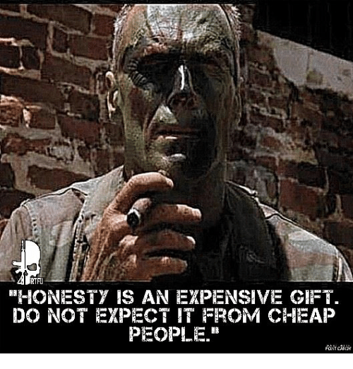 """Cheap People: ONESTY IS AN EXPENSIVE GIFT  DO NOT EXPECT IT FROMM CHEAP  PEOPLE."""""""