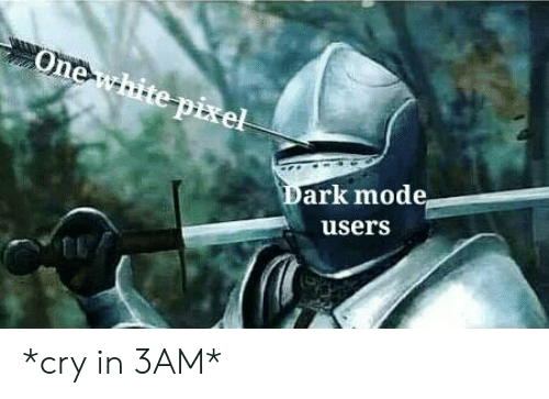 Dark, Pixel, and Cry: Onewhite pixel  Dark mode  users *cry in 3AM*