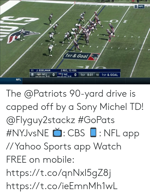Sony: ONFL  1ST & Goal  11 J. EDELMAN  2 REC, 13 YDS  NE  (2-0)  NYJ  (0-2)  1ST 8:01  1ST & GOAL  10  NFL The @Patriots 90-yard drive is capped off by a Sony Michel TD! @Flyguy2stackz #GoPats #NYJvsNE  📺: CBS 📱: NFL app // Yahoo Sports app Watch FREE on mobile: https://t.co/qnNxI5gZ8j https://t.co/ieEmnMh1wL