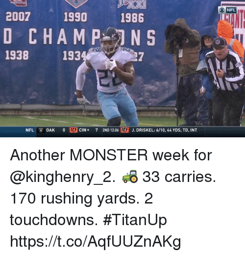 Memes, Monster, and Nfl: ONFL  2007  1990  1986  D CHAM P NS  1938  193  NFL  ⓥ OAK  0  TE3 cin .  7  2ND 12:06 RE3 J. DRISKEL: 6/10, 44 YDS, TD, INT Another MONSTER week for @kinghenry_2. 🚜  33 carries. 170 rushing yards. 2 touchdowns. #TitanUp https://t.co/AqfUUZnAKg