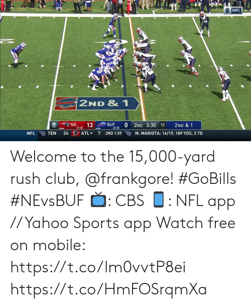 Club, Memes, and Nfl: ONFL  2ND & 1  NE  BUF  (3-0)  13  2ND 3:30 11  2ND & 1  (3-0)  ATL  M. MARIOTA: 14/19, 189 YDS, 3 TD  24  2ND 1:59  NFL  TEN Welcome to the 15,000-yard rush club, @frankgore! #GoBills #NEvsBUF  ?: CBS ?: NFL app // Yahoo Sports app Watch free on mobile: https://t.co/lm0vvtP8ei https://t.co/HmFOSrqmXa