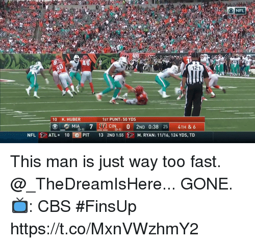 Memes, Nfl, and Cbs: ONFL  46  32  121  10 K. HUBER  1ST PUNT: 50 YDS  3-11  NFL㊨  ATL .  101 EST PIT  13  2ND 1:55  M. RYAN : 11/16,124 YDS, TD This man is just way too fast.  @_TheDreamIsHere... GONE.  📺: CBS #FinsUp https://t.co/MxnVWzhmY2