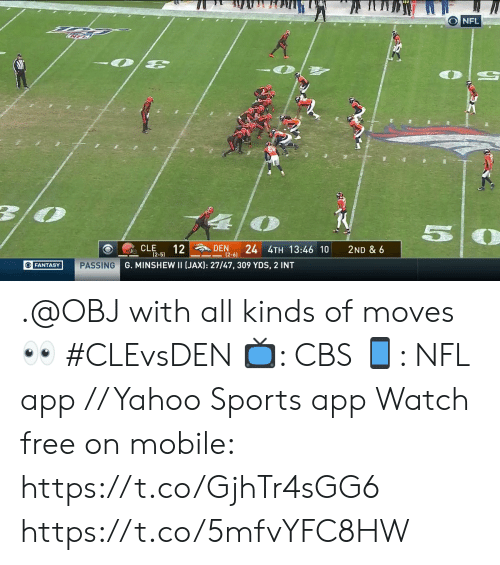 cle: ONFL  57  12  24 4TH 13:46 10  CLE  DEN  2ND & 6  (2-5)  (2-6)  G. MINSHEW II (JAX): 27/47, 309 YDS, 2 INT  OFANTASY  PASSING .@OBJ with all kinds of moves 👀 #CLEvsDEN  📺: CBS 📱: NFL app // Yahoo Sports app Watch free on mobile: https://t.co/GjhTr4sGG6 https://t.co/5mfvYFC8HW
