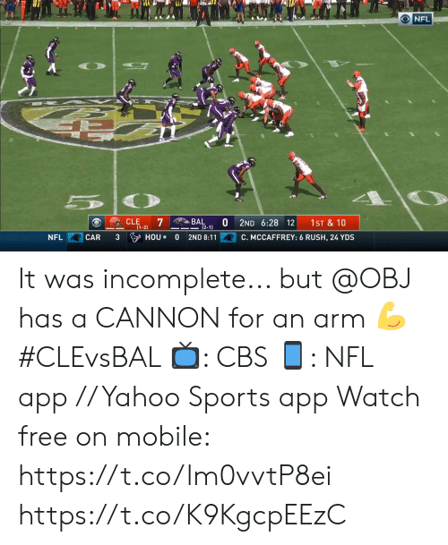 Memes, Nfl, and Sports: ONFL  7  BAL  (2-1)  CLE  1ST & 10  2ND 6:28 12  (1-2)  3 HOU  NFL  CAR  C. MCCAFFREY: 6 RUSH, 24 YDS  2ND 8:11 It was incomplete... but @OBJ has a CANNON for an arm ? #CLEvsBAL   ?: CBS ?: NFL app // Yahoo Sports app Watch free on mobile: https://t.co/lm0vvtP8ei https://t.co/K9KgcpEEzC