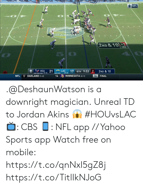 unreal: ONFL  CHARGA  2ND &10  :02  LAC  (1-1  17 4TH 9:53 2  HOU  21  2ND & 10  1-1)  OAKLAND (1-2)  NFL  MINNESOTA (2-1)  34  14  FINAL .@DeshaunWatson is a downright magician.  Unreal TD to Jordan Akins ? #HOUvsLAC  ?: CBS ?: NFL app // Yahoo Sports app Watch free on mobile: https://t.co/qnNxI5gZ8j https://t.co/TitlIkNJoG