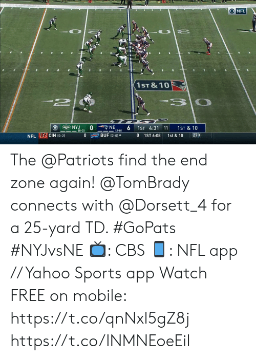 Memes, Nfl, and Patriotic: ONFL  E  1ST &10  NE  (2-0)  NYJ  (0-2)  1ST 4:31  1ST & 10  11  27  BUF (2-0)  0 1ST 6:08  NFLE CIN (0-2)  1st & 10 The @Patriots find the end zone again! @TomBrady connects with @Dorsett_4 for a 25-yard TD. #GoPats #NYJvsNE  📺: CBS 📱: NFL app // Yahoo Sports app Watch FREE on mobile: https://t.co/qnNxI5gZ8j https://t.co/INMNEoeEiI