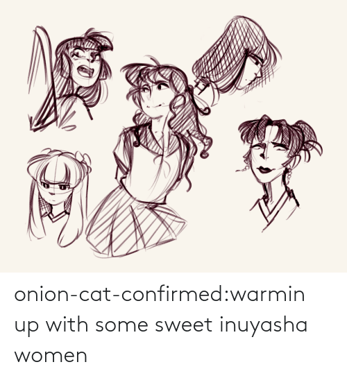 Onion: onion-cat-confirmed:warmin up with some sweet inuyasha women