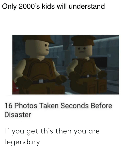 disaster: Only 2000's kids will understand  16 Photos Taken Seconds Before  Disaster If you get this then you are legendary