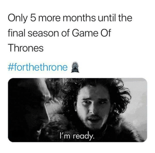 Game of Thrones, Game, and Thrones: Only 5 more months until the  final season of Game Of  Thrones  #forthethrone盞  I'm ready.