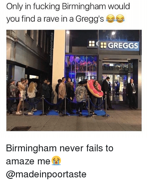 Fucking, Rave, and British: Only in fucking Birmingham would  you find a rave in a Gregg's  GREGGS Birmingham never fails to amaze me😭 @madeinpoortaste