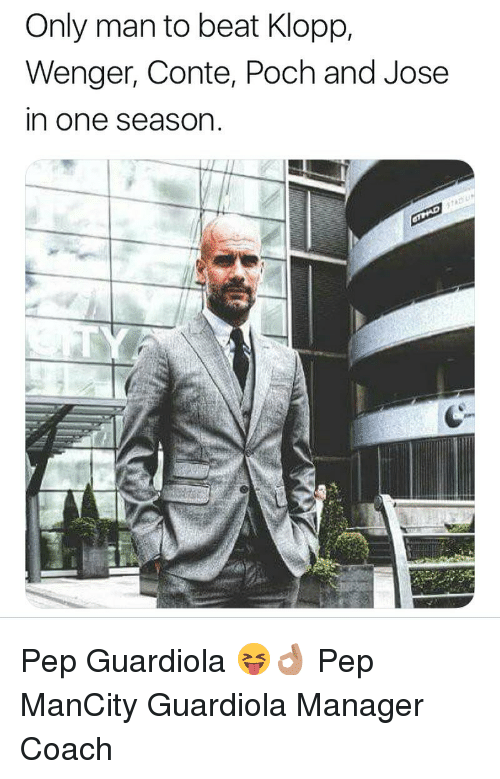 pep guardiola: Only man to beat Klopp,  Wenger, Conte, Poch and Jose  n one season Pep Guardiola 😝👌🏽 Pep ManCity Guardiola Manager Coach