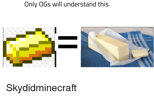 ogs: Only OGs will understand this. Skydidminecraft